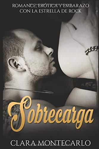 Sobrecarga: Romance, Erótica y Embarazo con la Estrella de Rock (Novela Romántica y Erótica en Español)