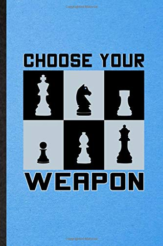 Choose Your Weapon: Novelty Chess Player Mate Lined Notebook Blank Journal For Checkmate Strategy Master, Inspirational Saying Unique Special Birthday Gift Idea Useful Design