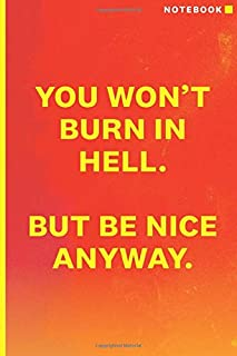 You Won't Burn In Hell, But Be Nice Anyway: Notebook / Journal / Diary: Ricky Gervais Inspired Notepad for Fans
