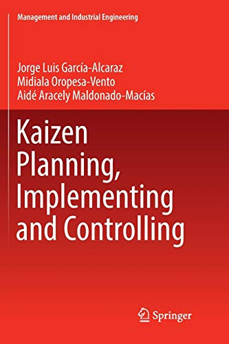 Compare Textbook Prices for Kaizen Planning, Implementing and Controlling Management and Industrial Engineering Softcover reprint of the original 1st ed. 2017 Edition ISBN 9783319838120 by García-Alcaraz, Jorge Luis,Oropesa-Vento, Midiala,Maldonado-Macías, Aidé Aracely