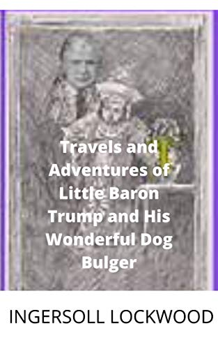 Travels and Adventures of Little Baron Trump and His Wonderful Dog Bulger (English Edition)