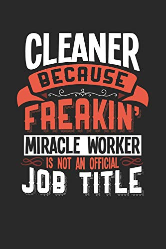 CLEANER BECAUSE FREAKIN' MIRACLE WORKER IS NOT AN OFFICIAL JOB TITLE: 6x9 inches dotgrid notebook, 120 Pages, Composition Book and Journal, funny gift for your favorite Cleaner miracle worker