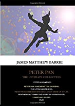 Peter Pan The Ultimate Collection: Peter and Wendy, Peter Pan In Kensington Gardens, The Little White Bird Peter Pan Or The Boy Who Would Not Grow ... of His Boyhood, Tommy and Grizel. (6x1)