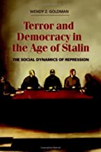 Terror and Democracy in the Age of Stalin: The Social Dynamics of Repression by Wendy Z. Goldman (2007-08-27)