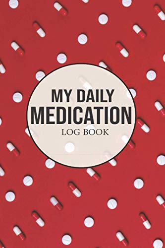 DAILY MEDICATION LOG BOOK: journal Pills organizer diary Personal Health Record To Keep Track Of Medications for Men Women & Old People