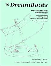 DreamBoats : A Rare Look at Junks, Outriggers, Dhows and Coastal Craft -- Small Boats in Light of the Heritage of Seafarin...