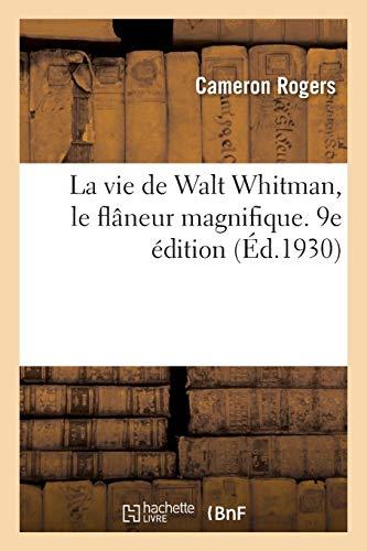 Rogers-C: Vie de Walt Whitman, Le Fl neur Magnifique. 9e dit (Histoire)