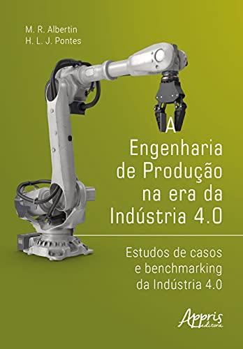 A Engenharia de Produção na era da Indústria 4.0: Estudos de Casos e Benchmarking da Indústria 4.0