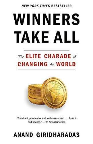 Winners Take All: The Elite Charade of Changing the World (English Edition)