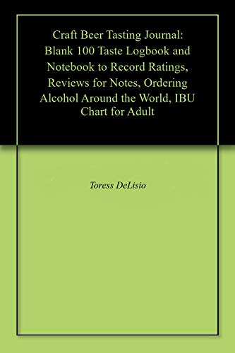 Craft Beer Tasting Journal: Blank 100 Taste Logbook and Notebook to Record Ratings, Reviews for Notes, Ordering Alcohol Around the World, IBU Chart for Adult (English Edition)