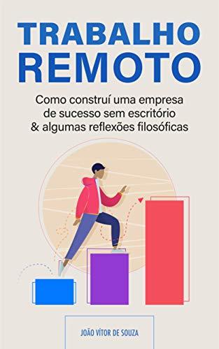 Trabalho Remoto: Como construí uma empresa de sucesso sem escritório & algumas reflexões filosóficas (Portuguese Edition)