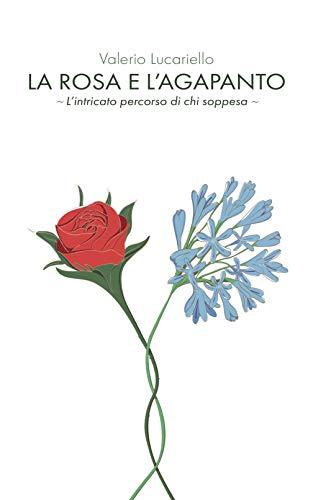 La rosa e l'agapanto: L'intricato percorso di chi soppesa