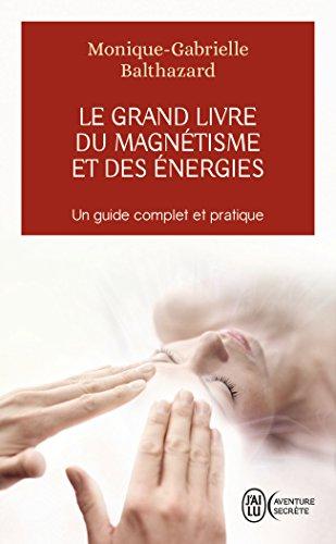 Le grand livre du magnétisme et des énergies : Notes d'expériences et chroniques magnétiques