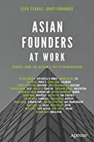 Asian Founders at Work: Stories from the Region's Top Technopreneurs