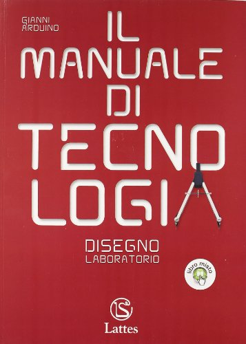 Il manuale di tecnologia. Settori produttivi-Disegno e laboratorio. Volume unico. Per la Scuola media. Con CD. Con espansione online
