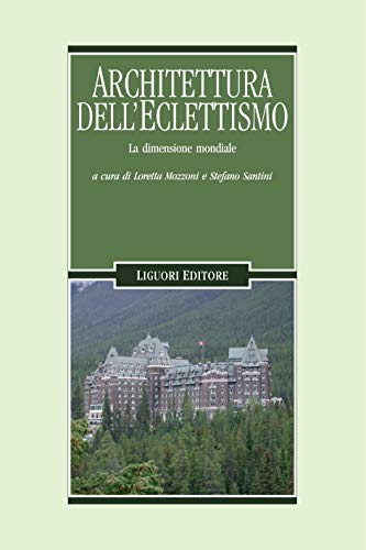 Architettura dell'Eclettismo: La dimensione mondiale  a cura di Loretta Mozzoni e Stefano Santini (Problemi e metodi di architettura Vol. 10)