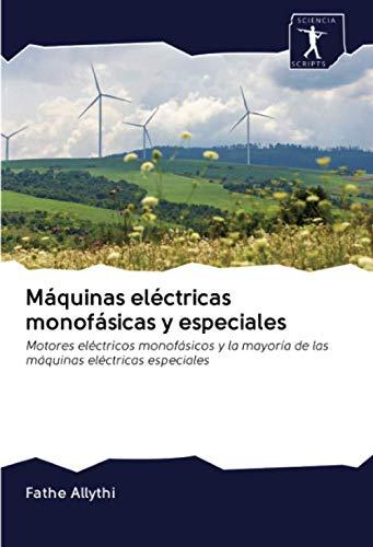 Máquinas eléctricas monofásicas y especiales: Motores eléctricos monofásicos y la mayoría de las máquinas eléctricas especiales