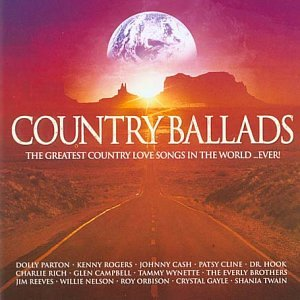Country Ballads: The Greatest Country Love Songs In The World...Ever!