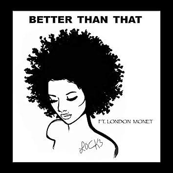 Better Than That (feat. London Monet)