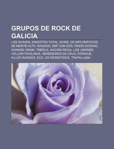 Grupos De Rock De Galicia: Los Suaves, S: Los Suaves, Siniestro Total, Shine, Os Diplomáticos de Monte-Alto, Ragdog, Def Con Dos, Radio Océano, ... Forraje, Killer Barbies, Eco, Os Resentidos