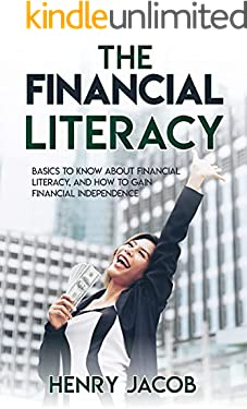 THE FINANCIAL LITERACY: Basics to Know About Financial Literacy, and How to Gain Financial Independence.