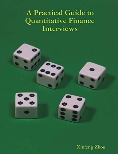 Compare Textbook Prices for A Practical Guide To Quantitative Finance Interviews  ISBN 9781735028804 by Zhou, Xinfeng