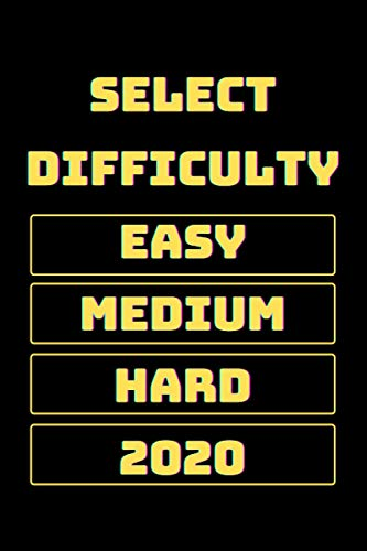 Select Difficulty Easy, Medium, Hard, 2020 Notebook: Funny Lined Notebook, Gag Gift for Students, Coworkers, Women, Men, Teens