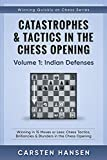 Catastrophes & Tactics In The Chess Opening - Volume 1: Indian Defenses: Winning In 15 Moves Or Less: Chess Tactics, Brilliancies & Blunders In The Chess Opening (winning Quickly At Chess)-Hansen, Carsten