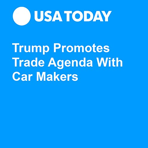 Trump Promotes Trade Agenda With Car Makers audiobook cover art