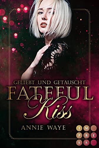 Fateful Kiss. Geliebt und getäuscht: Düsterer Fantasy-Liebesroman mit unglaublichem Sogfaktor | Im Spiel und in der Liebe ist alles erlaubt