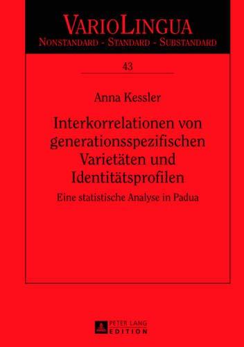 Interkorrelationen von generationsspezifischen Varietäten und Identitätsprofilen: Eine statistische Analyse in Padua (Variolingua. Nonstandard – Standard – Substandard, Band 43)