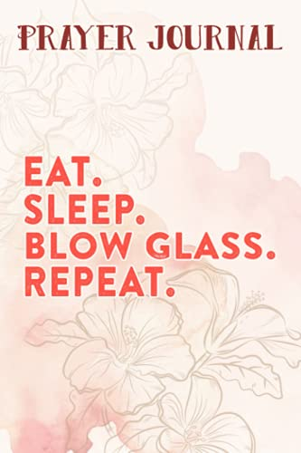 Prayer Journal Eat. Sleep. Blow Glass. Repeat. Meme For Glassblowers Quote: Prayer Calendar Journal, Motivational Planner 2021,For Women, Journal Religious, Hope Waits