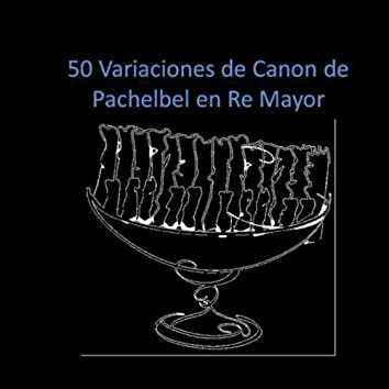 50 Variaciones de Canon de Pachelbel en Re Mayor