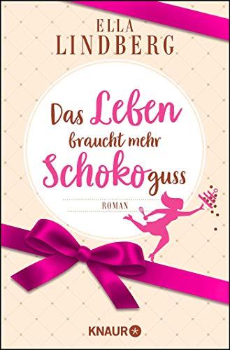 Das Leben braucht mehr Schokoguss: Roman. Ein humorvoller Feelgood-Roman in einer Schokoladen-Manufaktur