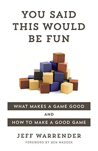 You Said This Would Be Fun: What makes a game good and how to make a good game