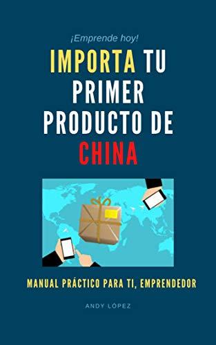 Importa tu primer producto de China: Manual Práctico para Emprendedores (Spanish Edition)