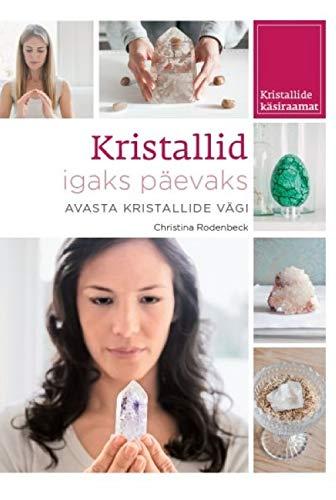 Kristallid igaks päevaks. avasta kristallide vägi