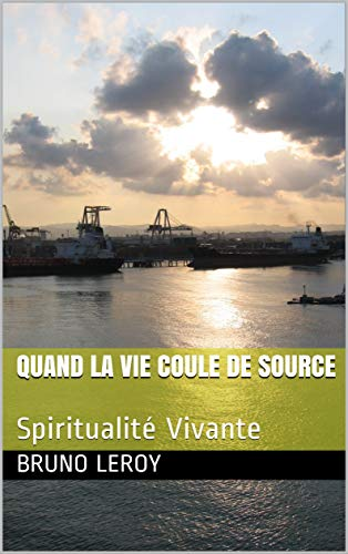 Quand la vie coule de source: Spiritualité Vivante