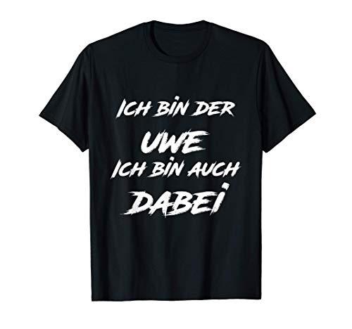 Ich bin der Uwe, ich bin auch dabei T-Shirt