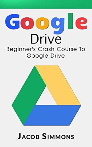 Google Drive: Beginner's Crash Course To Google Drive (Docs, Excel, Cloud, Picture...