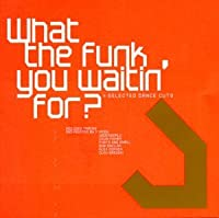 What the Funk You Waitin for