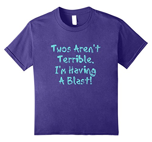 Twos Aren't Terrible, I'm Having A Blast! T-Shirt