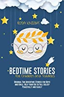 Bedtime Stories for Children and Toddlers: Original Fun Adventure Stories for Boys and Girls. Help your Kid to Fall Asleep Peacefully and Easily