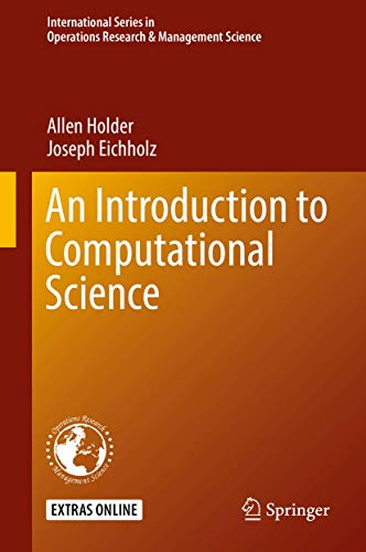 Compare Textbook Prices for An Introduction to Computational Science International Series in Operations Research & Management Science 1st ed. 2019 Edition ISBN 9783030156770 by Holder, Allen,Eichholz, Joseph