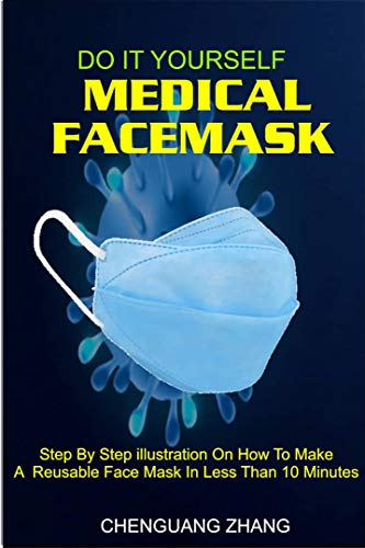 DO IT YOURSELF MEDICAL FACE MASK: Step By Step Illustration On How To Make Reusable Face Mask In Less Than Ten Minutes