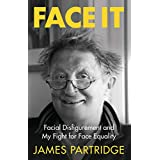 Face It: Facial Disfigurement and My Fight For Face Equality (English Edition)