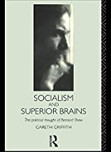 Socialism and Superior Brains: The Political Thought of George Bernard Shaw: Political Thought of Bernard Shaw