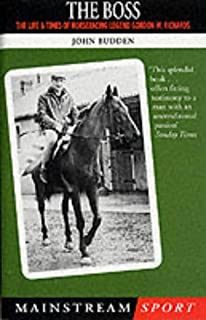 The Boss: The Life and Times of Horseracing Legend Gordon W.Richards