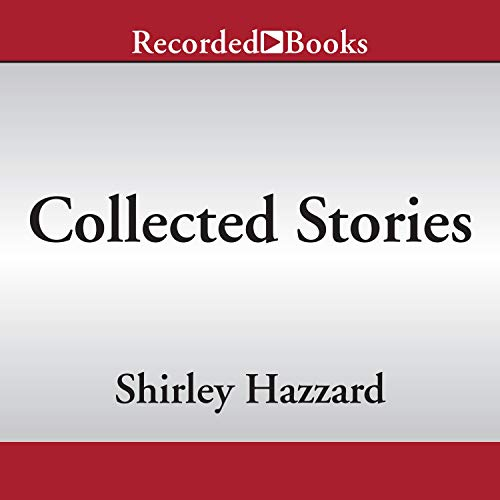 Collected Stories Audiobook By Shirley Hazzard, Zoe Heller - foreword cover art