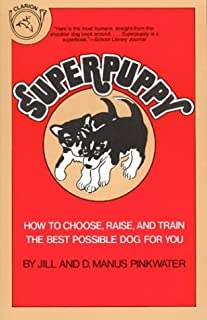 Superpuppy: How to Choose, Raise and Train the Best Possible Dog for You